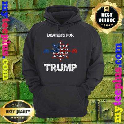 Funny Quote Tee Boaters For Trump 2020 Election Slogan hoodie