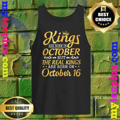 Kings Are Born In October Real Kings Are Born On October 16 Tank top