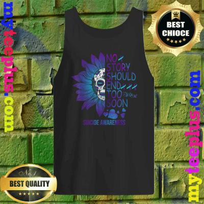 No Story Should End Too Soon Cute Suicide Awareness Gifts Tank top