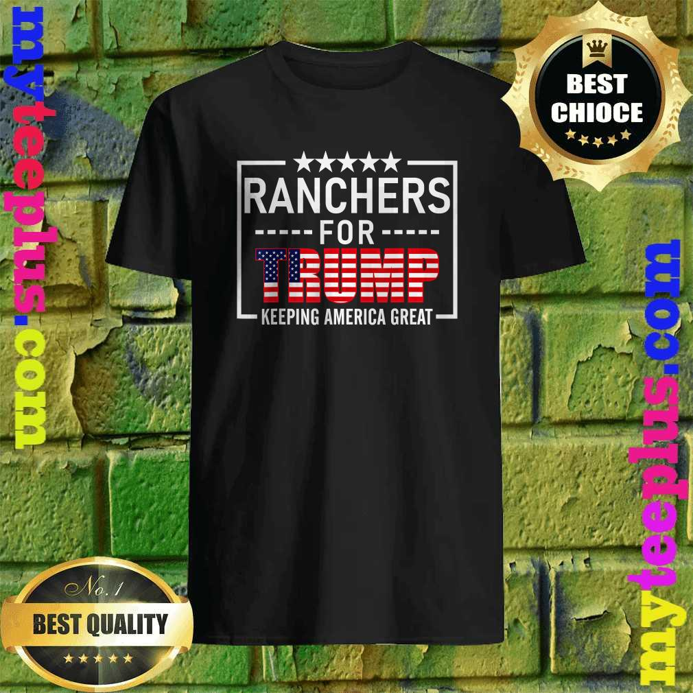 Ranchers For Trump keeping America great shirt