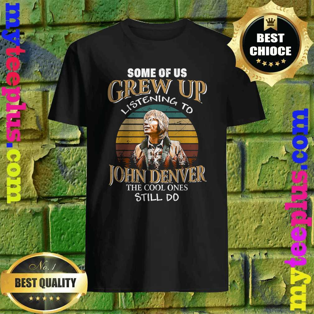 Some of us Grew Up Listening to John Tees Denver Funny Music T-Shirt