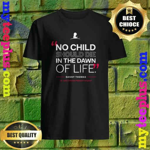 St. Jude No Child Should Die in the Dawn of Life T-Shirt