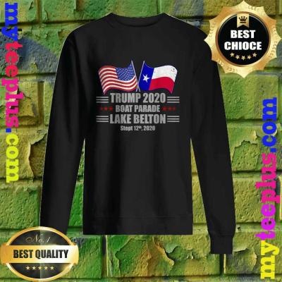 Trump 2020 Lake Belton Boat Parade Election Slogan Quote Sweatshirt