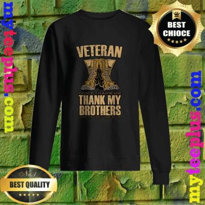 Veteran Don't Thank Me Thank My Brothers And Sisters That Never Came Back Sweatshirt