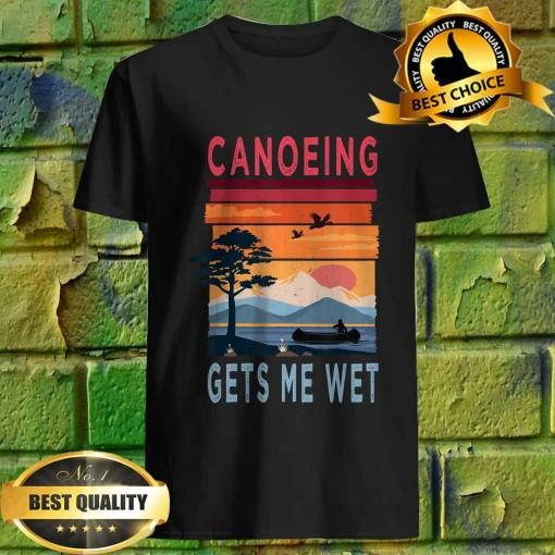 Canoeing Gets Me Wet Funny T-Shirt