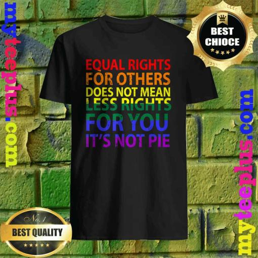 Equal rights for others does not mean less right for you T-Shirt