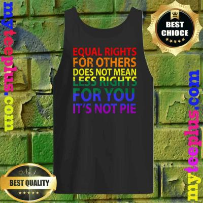 Equal rights for others does not mean less right for you Tank top