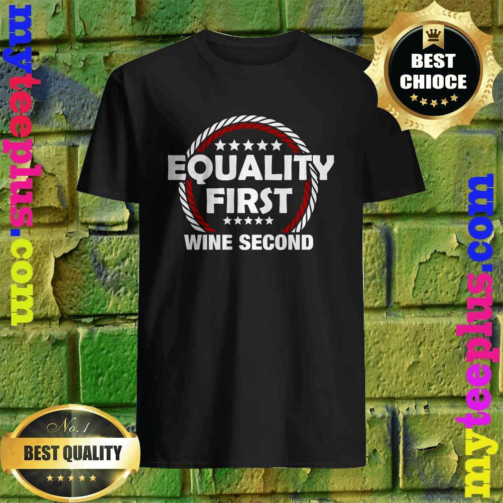 Equality First Wine Second T-Shirt