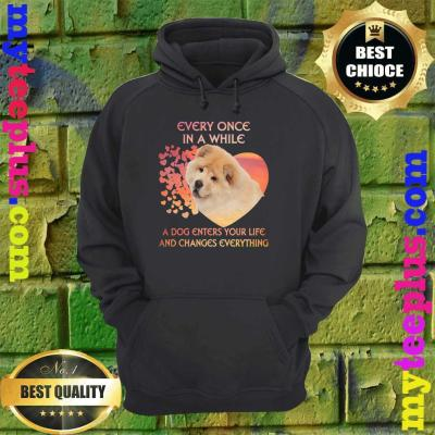 Every Once In A While A Dog Enters Your Life Chow Chows hoodie