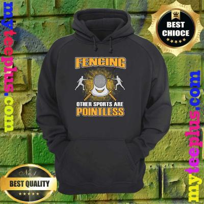 Fencing Other Sports Are Pointless Gift Men Women Enthusiast hoodie