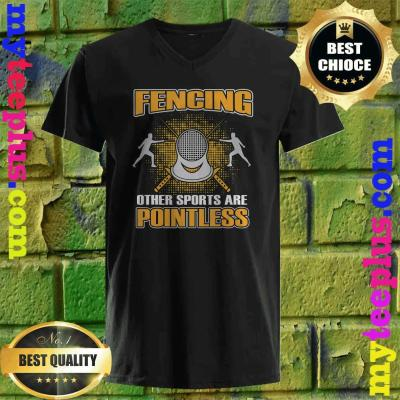 Fencing Other Sports Are Pointless Gift Men Women Enthusiast v neck