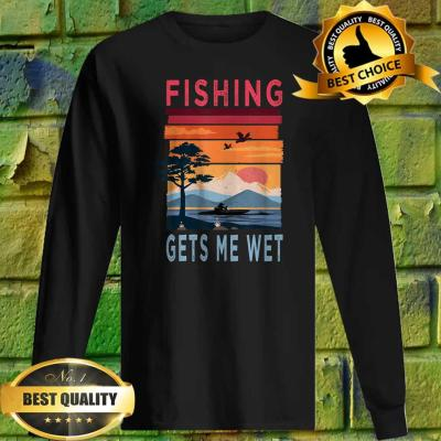 Fishing Gets Me Wet Funny Angler Angling Fishing Lovers Gift Sweatshirt
