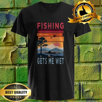 Fishing Gets Me Wet Funny Angler Angling Fishing Lovers Gift v neck