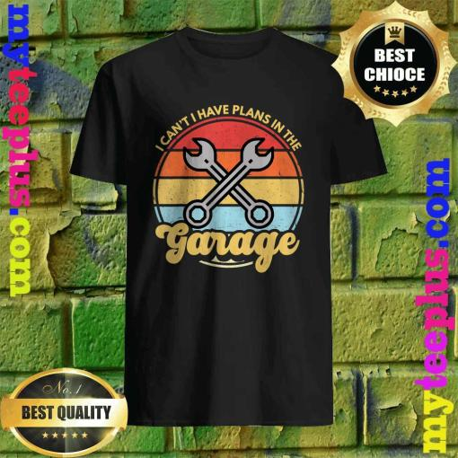 Funny Car Mechanic Car Guy I Cant I Have Plans In The Garage T-Shirt