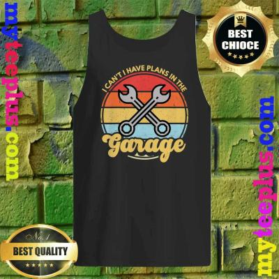Funny Car Mechanic Car Guy I Cant I Have Plans In The Garage Tank top
