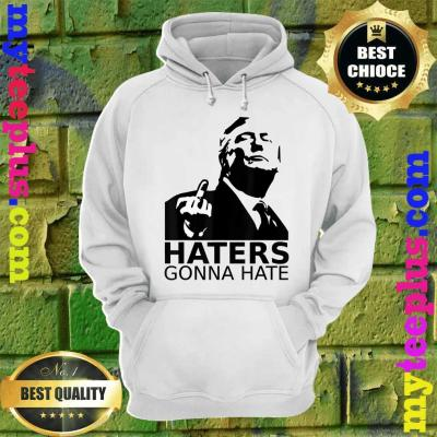 Funny Haters Gonna Hate President Donald Trump Middle Finger hoodie