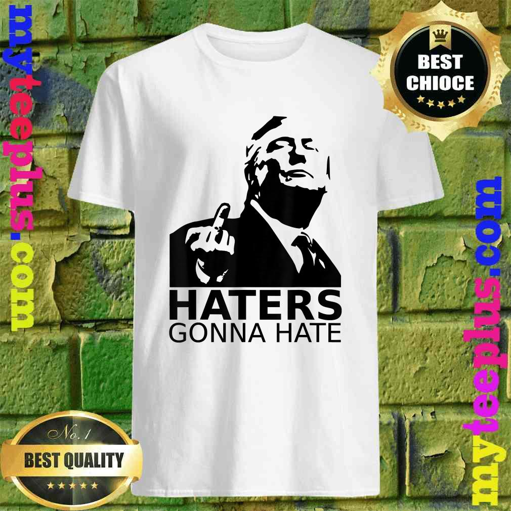 Funny Haters Gonna Hate President Donald Trump Middle Finger Shirt