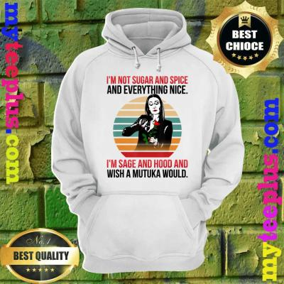 I'm Not Sugar And Spice And Everything Nice I'm Sage hoodie