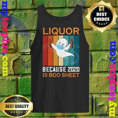 Liquor because 2020 is boo sheet funny ghost halloween Tank top