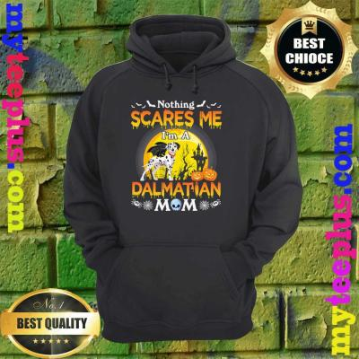 Nothing Scares Me I'm A Dalmatian Dog Mom Happy Halloween hoodie