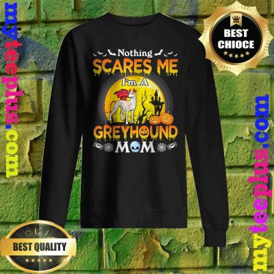 Nothing Scares Me I'm A Greyhound Dog Mom Happy Halloween Sweatshirt