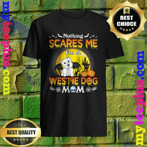 Nothing Scares Me I'm A Westie Dog Mom Happy Halloween Day T-Shirt