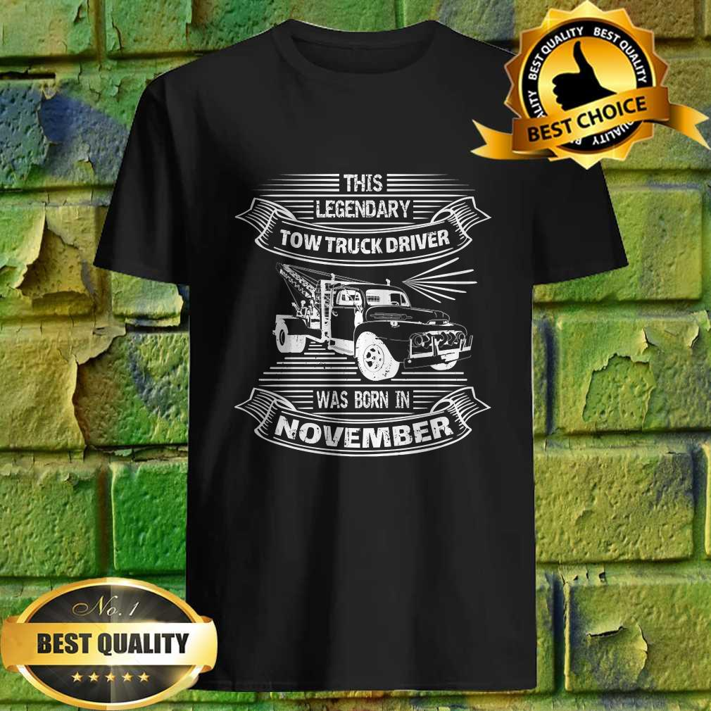 This Legendary Tow Truck Driver Was Born In November T-Shirt