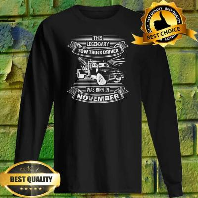 This Legendary Tow Truck Driver Was Born In November Sweatshirt
