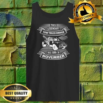This Legendary Tow Truck Driver Was Born In November Tank top