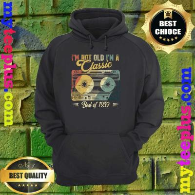 Vintage Cassette Not Old I'm A Classic 1939 81st Birthday hoodie