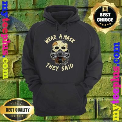 Wear a mask they said Skull Halloween Masks Gift hoodie