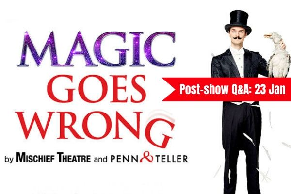 Join Terri Paddock for a post-show Q&A at Mischief Theatre's new comedy Magic Goes Wrong on 23 January 2019 at the West End's Vaudeville Theatre