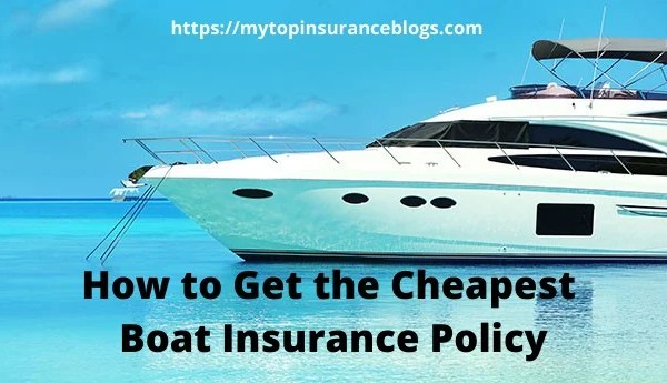 How to Get the Cheapest Boat Insurance Policy