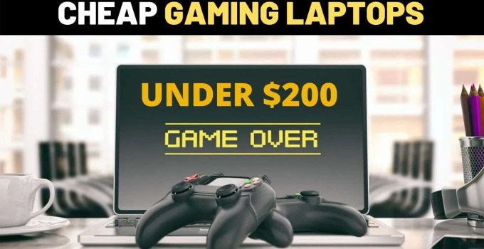 Cheap Gaming Laptops Under 200 Dollars