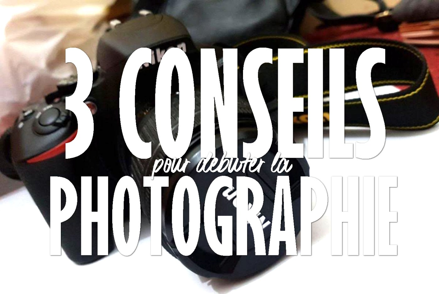 3 conseils pour débuter la photographie