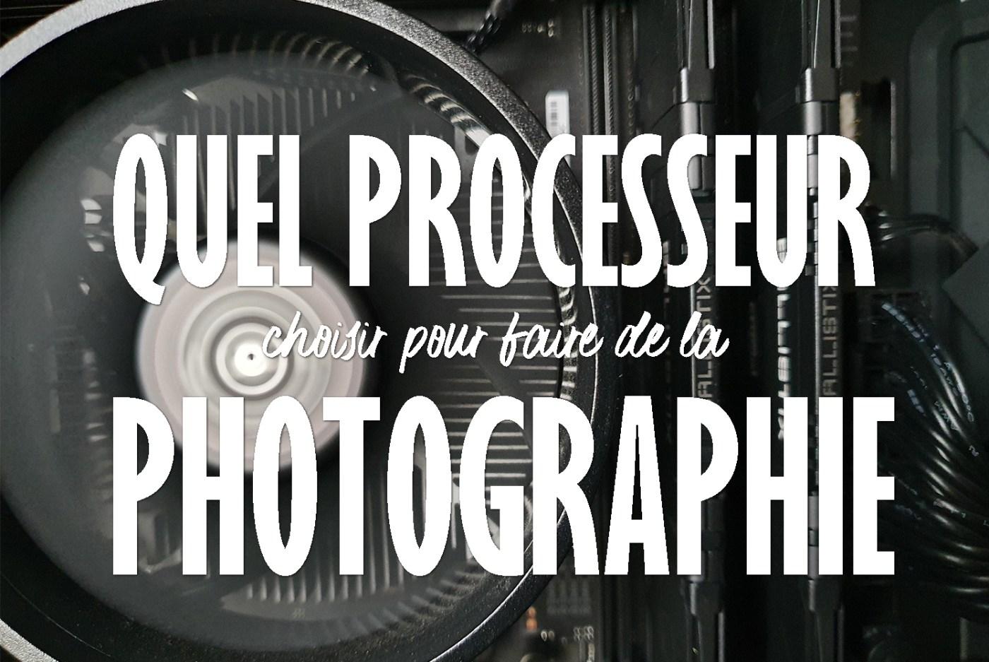 Quel processeur pour Lightroom et Photoshop