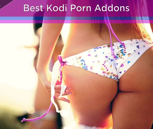 Top  Best Free Kodi Adult Xxx Sex Porn Addons March