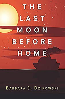 Link to Amazon page for Barbara Dzikowski's novel, The Last Moon Before Home