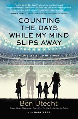 Counting the Days While My Mind Slips Away: A Love Letter to my Family, Ben Utecht with Mark Tabb book cover
