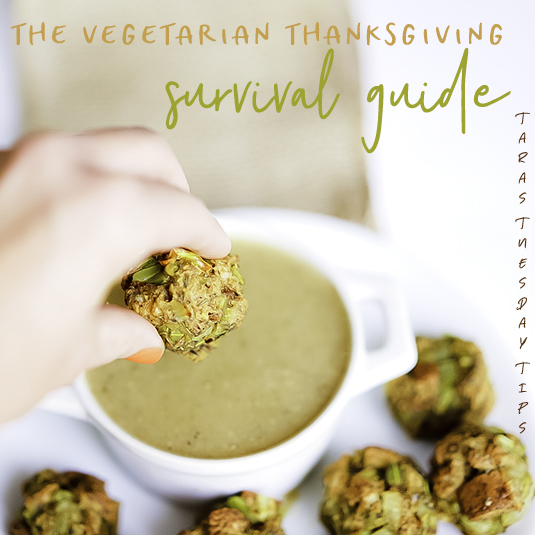 TARA'S TUESDAY TIPS THE VEGETARIAN THANKSGIVING SURVIVAL GUIDE