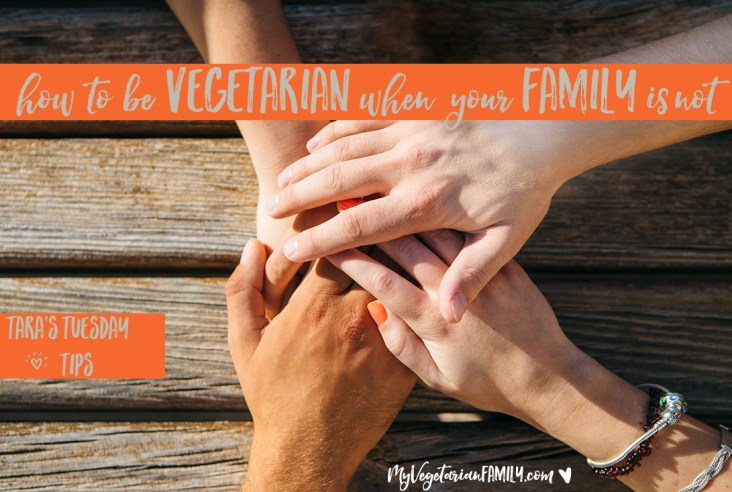 How To Be Vegetarian When Yur Family Is Not #myvegetarianfamily #tarastuesdaytips