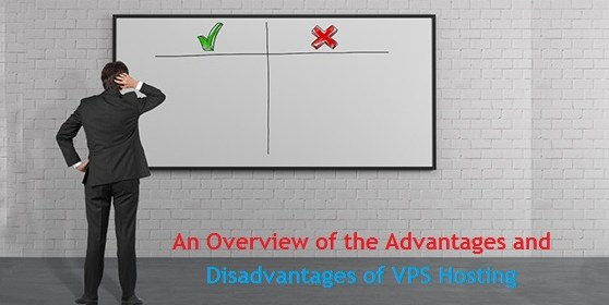 An Overview of the Advantages and Disadvantages of VPS Hosting