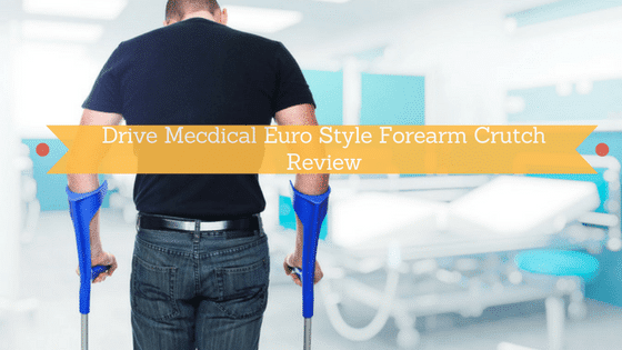 Drive Medical Euro Style Forearm Crutch Review