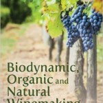 Biodynamic, organic, and Natural Winemaking: Sustainable Viticulture and Viniculture by Britt and Per Karlsson