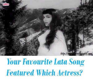 Which Bollywood Actress acted in Your Most Favourite Lata Mangeshkar Song