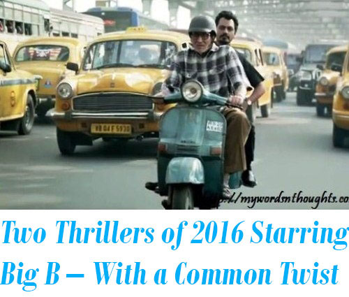 Two Thrillers of 2016 Starring Big B – With a Common Twist