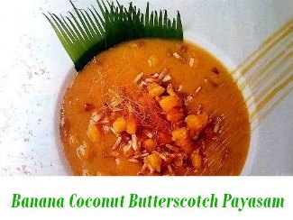Banana – Coconut – Butterscotch Payasam