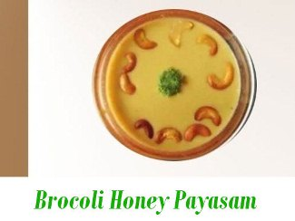 Brocoli Honey Payasam