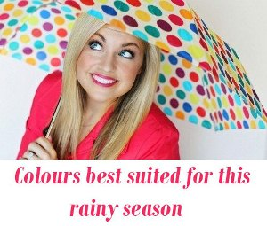 Colours best suited for this rainy season
