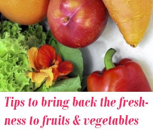 bring back the freshness to fruits and vegetables